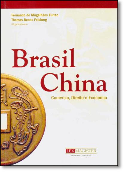 Brasil - China: Comércio, Direito e Economia, livro de Fernando de Magalhães Furlan