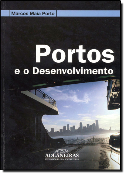 Portos e o Desenvolvimento, livro de Marcos Maia Porto
