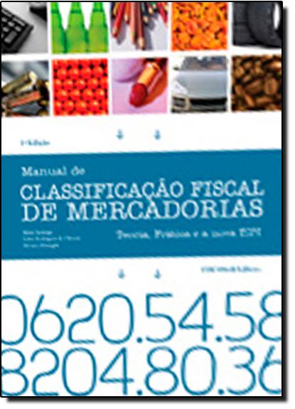 Manual de Classificação Fiscal de Mercadorias. Teoria, Prática e a nova TIPI, livro de Altair Santiago | Monica Missaglia