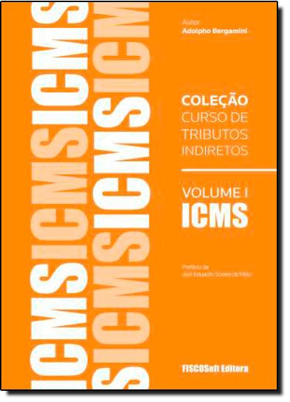 Curso de Tributos Indiretos: Icms - Vol.1, livro de Adolfo Bergamini