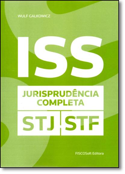 Iss: Jurisprudência Completa Stf - Stj, livro de Wulf Galkowicz