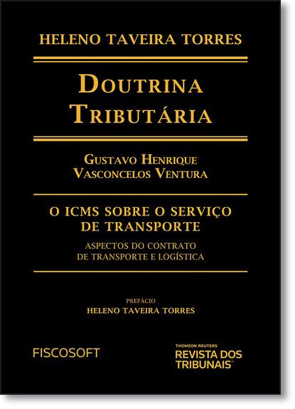 Doutrina Tributária Icms Serv Transporte: Aspectos do Contrato de Transporte Logística, livro de Gustavo Henrique Vasconcelos Ventura