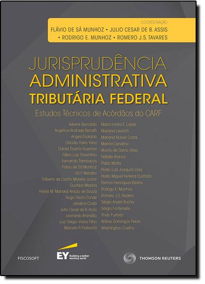 Jurisprudência Administrativa: Estudos Técnicos Acórdãos do Carf, livro de Flávio de Sá Munhoz