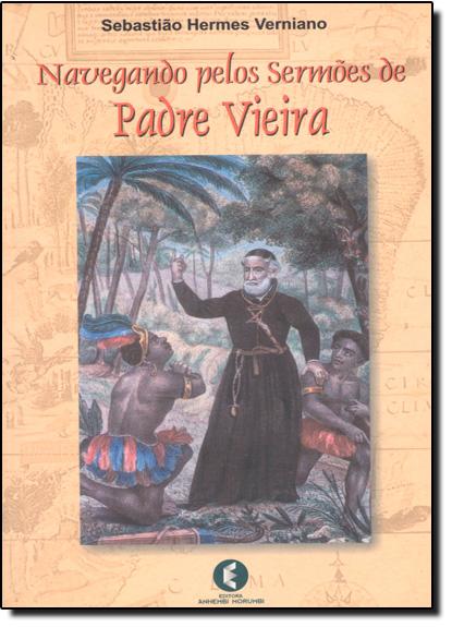 Navegando Pelos Sermões de Padre Vieira, livro de Sebastião Hemes Verniano