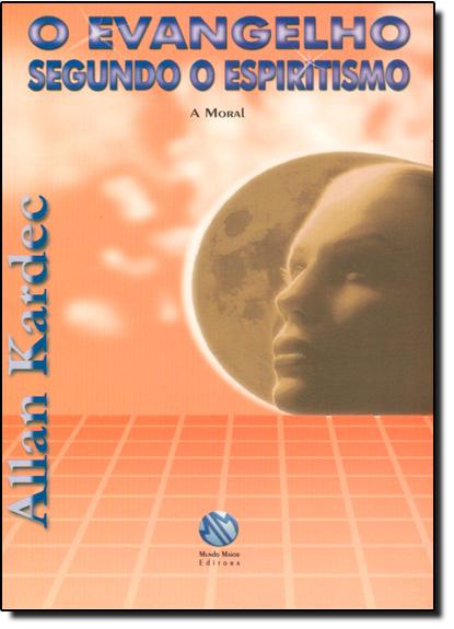 Evangelho Segundo o Espiritismo: A Moral, livro de Allan Kardec