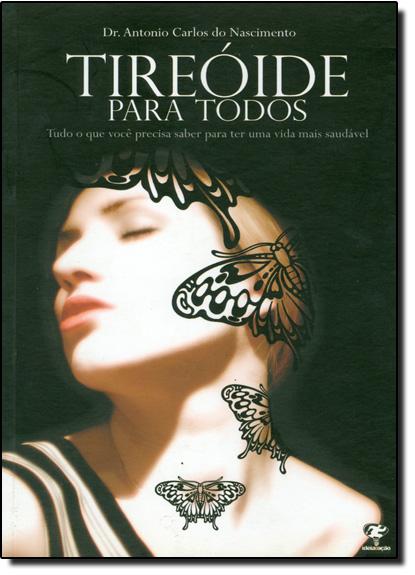 Tireóide Para Todos, livro de Dr. Antonio Carlos do Nascimento