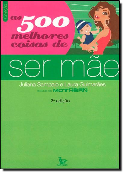 500 Melhores Coisas de Ser Mae, As, livro de Paulo Marcelo Sampaio