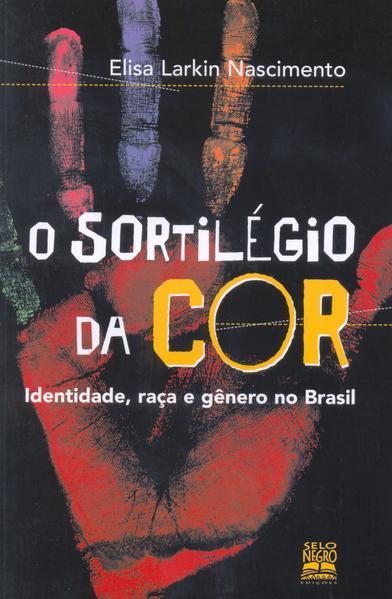 Sortilégio da Cor, O: Indentidade, Raça e Gênero no Brasil, livro de Elisa Larkin Nascimento