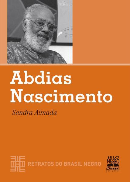 Abdias Nascimento. COLEÇÃO RETRATOS DO BRASIL NEGRO, livro de Almada, Sandra de Souza