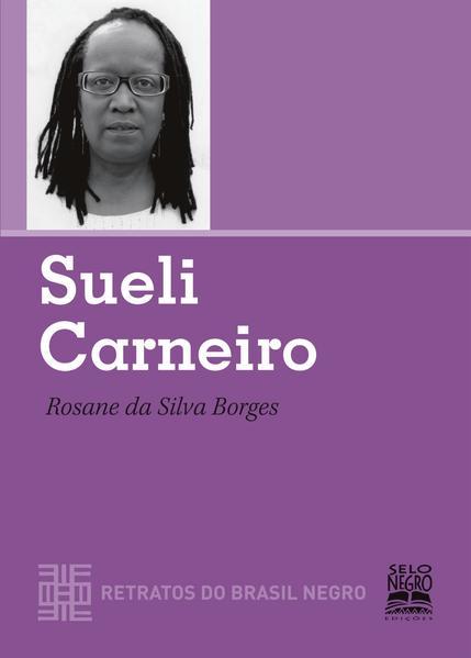 SUELI CARNEIRO - RETRATOS DO BRASIL NEGRO. COLEÇÃO RETRATOS DO BRASIL NEGRO, livro de BORGES, ROSANE