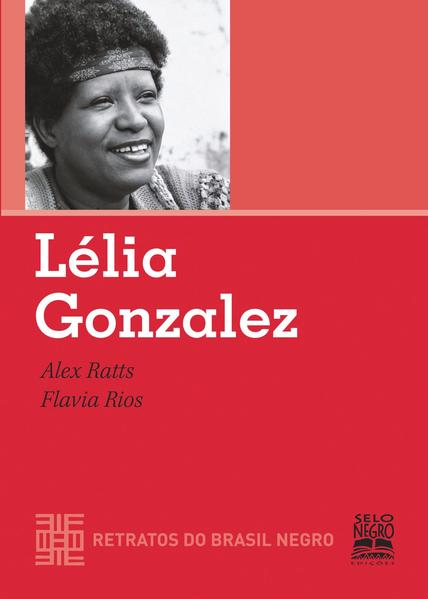 LÉLIA GONZALEZ - RETRATOS DO BRASIL NEGRO, livro de Alex Ratts