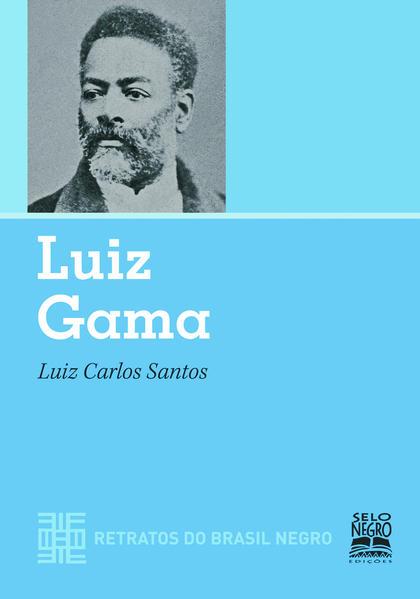 Luiz Gama - Coleção Retratos do Brasil Negro, livro de Luiz Carlos Santos