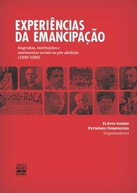 Experiências da Emancipação: Biografias, Instituições e Movimentos Sociais no Pós-Abolição (1980-1980), livro de Flávio Gomes