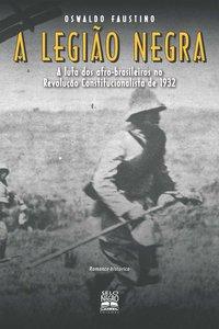 Legião Negra: a Luta dos Afro-Brasileiros na Revolução Constitucionalista de 1932, A, livro de Oswaldo Faustino