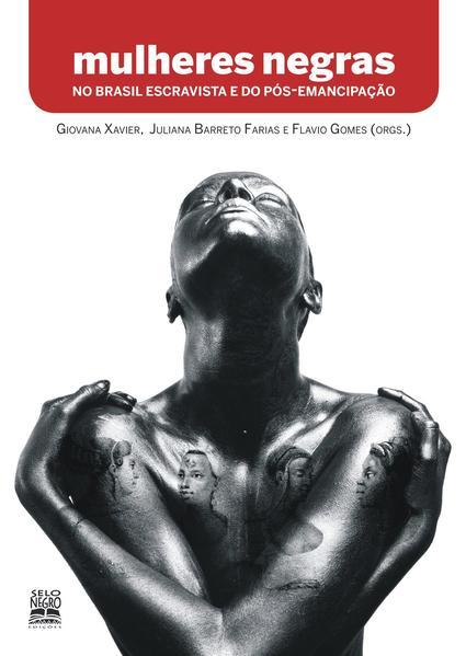 MULHERES NEGRAS NO BRASIL ESCRAVISTA E DO PÓS-EMANCIPAÇÃO, livro de Flavio Gomes