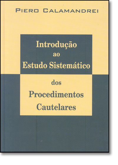 Introdução ao Estudo Sistemático: dos Procedimentos Cautelares, livro de Piero Calamandrei