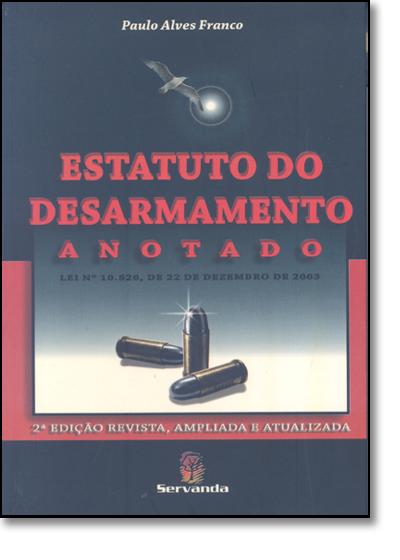 ESTATUTO DO DESARMAMENTO - ANOTADO, livro de Sergio Roberto Kieling Franco