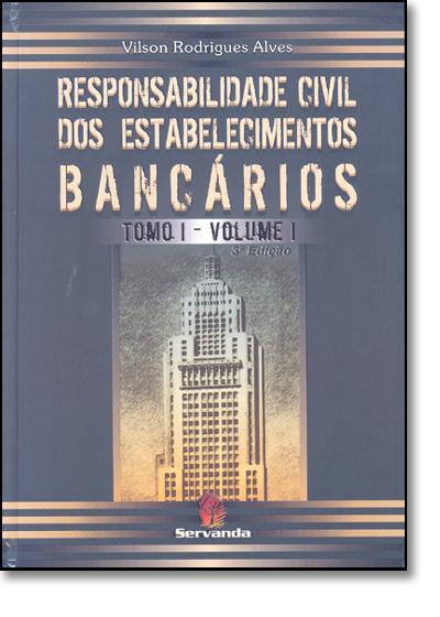Responsabilidade Civil dos Estabelecimentos Bancários Tomo 1 - Vol.1 - 2 Volumes - Acompanha Cd Rom, livro de Vilson Rodrigues Alves