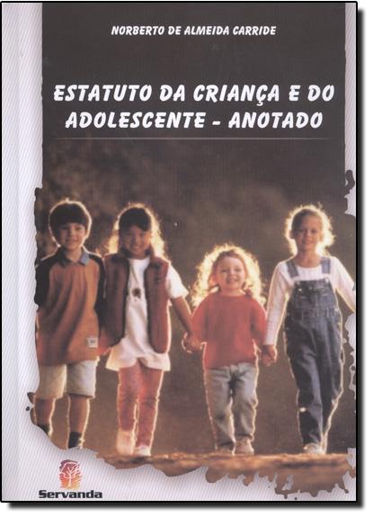 Estatuto da Criança e do Adolescente: Anotado, livro de Norberto De Almeida Carride