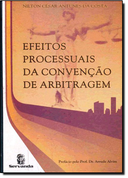 Efeitos Processuais da Convenção de Arbitragem, livro de Nilton César Antunes da Costa