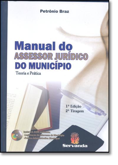 MANUAL DO ASSESSOR JURIDICO DO MUNICIPIO - TEORIA E PRATICA, livro de Petrônio Braz