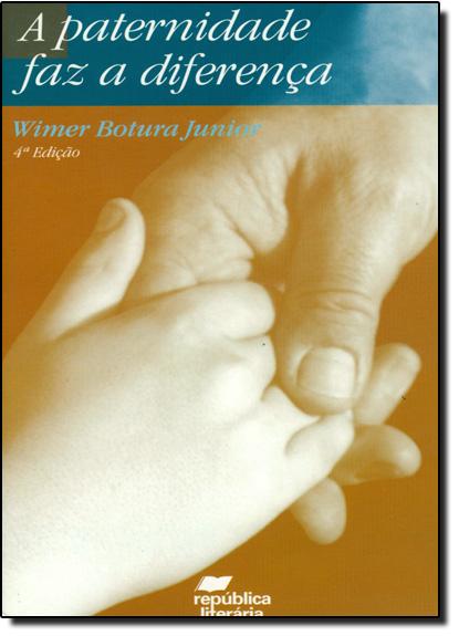 Paternidade Faz a Diferença, A, livro de Wimer Bouttura Júnior