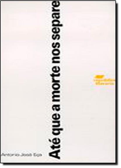 Até que a Morte nos Separe, livro de Antonio José Eça