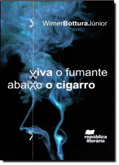 Viva o Fumante Abaixo o Cigarro, livro de Wimer Bouttura Júnior