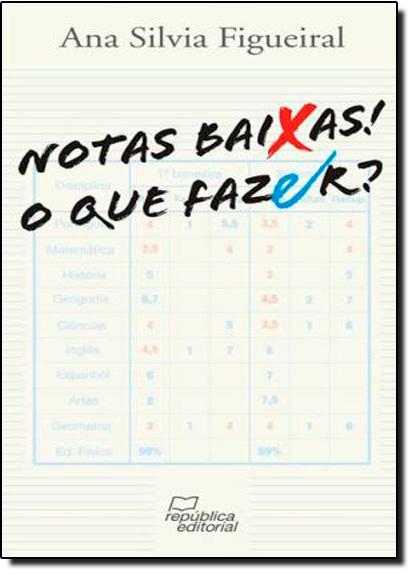 Notas Baixas! O Que Fazer?, livro de Ana Silvia Figueiral