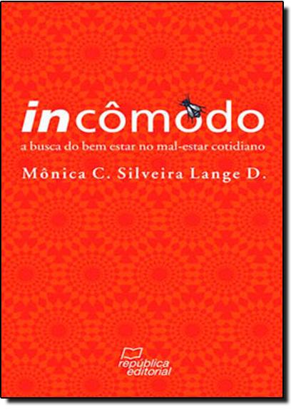 Incômodo - A Busca do Bem - Estar no Mal - Estar Cotidiano, livro de Mônica C. Silveira Lange D.