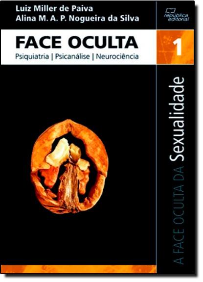 Face Oculta - Psiquiatria, Psicanálise, Neurociência - Vol.1 - Sexualidade, livro de Luiz Miller de Paiva
