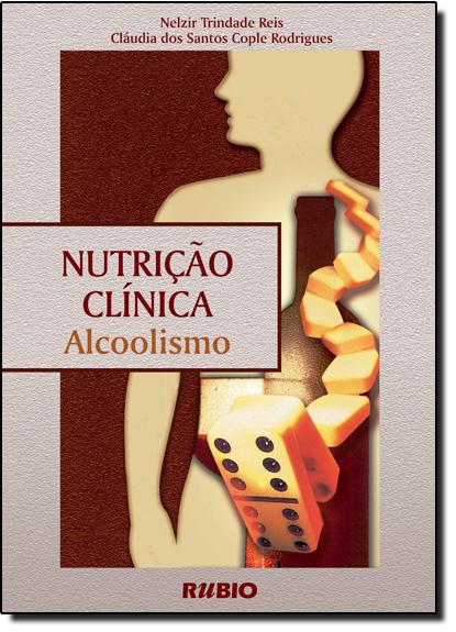 Nutrição Clínica: Alcoolismo, livro de Cláudia Dos Santos Rodrigues