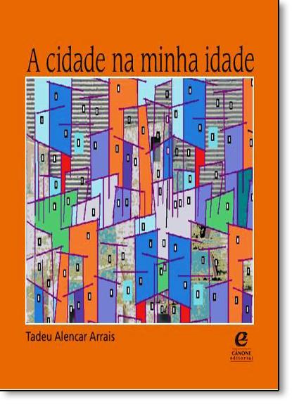 Cidade Na Minha Idade, A, livro de Tadeu Alencar Arrais