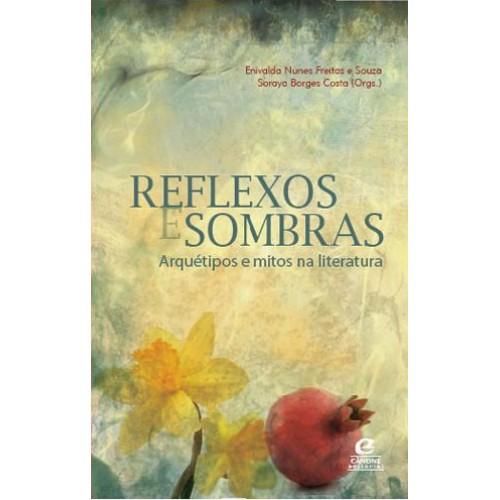 Reflexos e sombras: arquétipos e mitos na literatura, livro de Enivalda Nunes Freitas, Souza Soraya Borges Costa (orgs.)