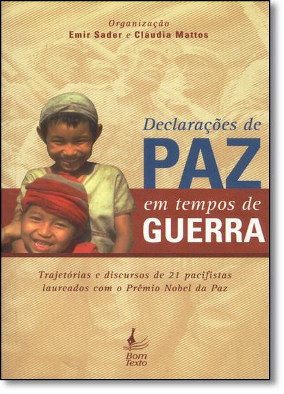 Declarações de Paz em Tempos de Guerra: Trajetórias e Discursos de 21 Pacifistas Laureados com o Prêmio Nobel da Paz, livro de Emir Sader