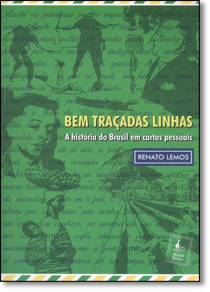 Bem Traçadas Linhas: A História do Brasil em Cartas Pessoais, livro de Renato Lemos