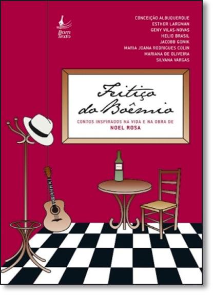 Feitiço do Boêmio: Contos Inspirados na Vida e na Obra de Noel Rosa, livro de Silvana Vargas