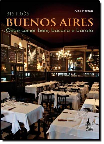 Bistros Buenos Aires, Onde Comer Bem, Bacana e Barato, livro de Alex Herzog