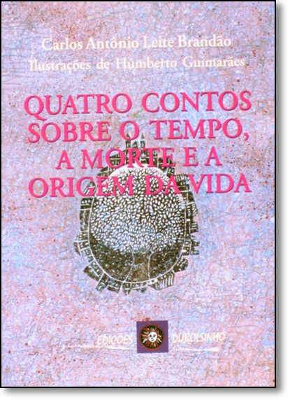 Quatro Contos Sobre o Tempo, a Morte e a Origem da Vida, livro de Carlos Antônio Leite Brandão