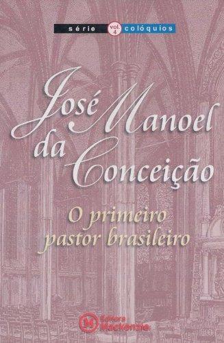 José Manoel da Conceição: o primeiro pastor brasileiro -  Série Colóquios V. 4, livro de Vários autores