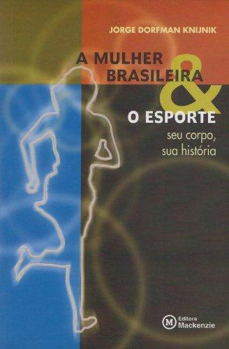 Mulher brasileira e o esporte: seu corpo, sua história, A, livro de Jorge Dorfman Knijnik