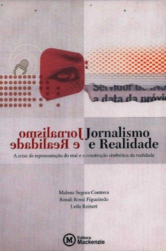 Jornalismo e realidade: a crise de representação do real e a construção simbólica da realidade, livro de Malena Segura Contrera et al.