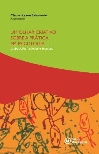 Um olhar criativo sobre a prática em psciologia: proposições teóricas e técnicas, livro de Cleusa Kazue Sakamoto (org.)
