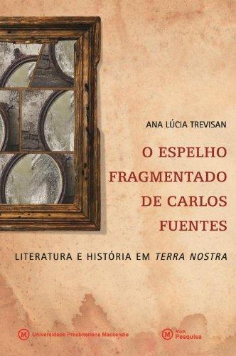 Espelho fragmentado de Carlos Fuentes: literatura e história em Terra Nostra, O, livro de Ana Lúcia Trevisan