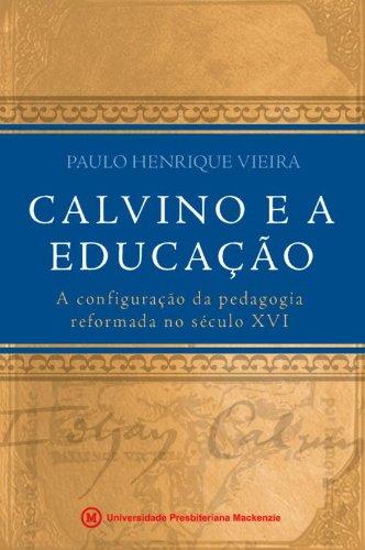 Calvino e a educação: a configuração da pedagogia reformada no século XXI, livro de Paulo Henrique Vieira