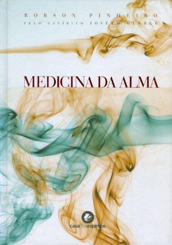 Medicina da Alma - Edição Comemorativa Encadernada, livro de Robson Pinheiro