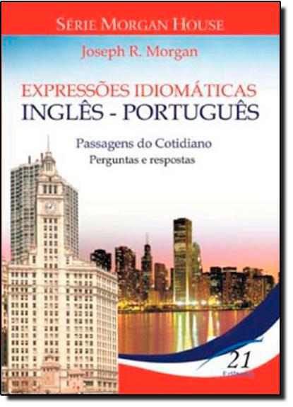 Expressões Idiomáticas Português - Inglês: Passagens do Cotidiano, livro de Joseph R. Morgan