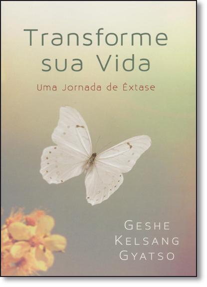 Transforme Sua Vida: Uma Jornada de Êxtase, livro de Geshe Kelsang Gyatso