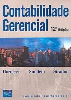 Contabilidade gerencial - 12ª edição, livro de Charles T. Horngren, William O. Stratton, Gary L. Sundem