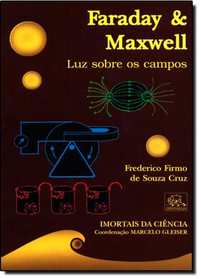 Faraday & Maxwell: Luz Sobre os Campos - Coleção Imortais da Ciência, livro de Frederico Firmo de Souza Cruz